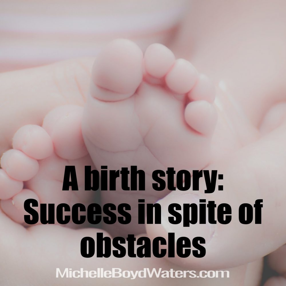 A birth story: Success in spite of obstacles