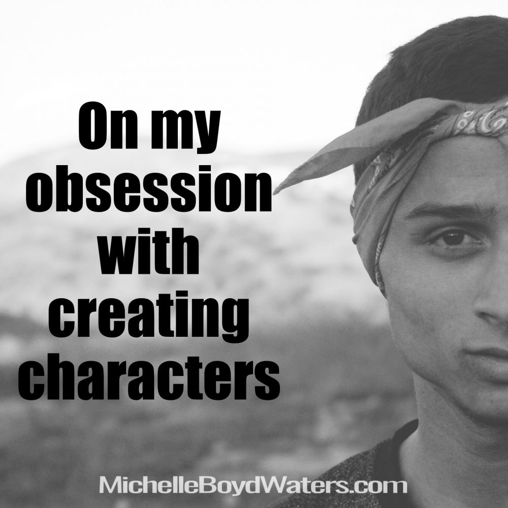 On my obsession with creating characters